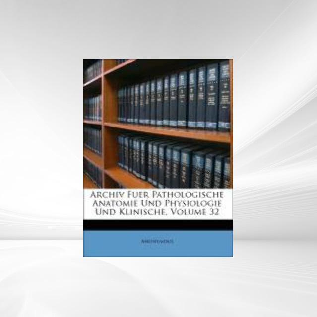 Archiv Fuer Pathologische Anatomie Und Physiolo...