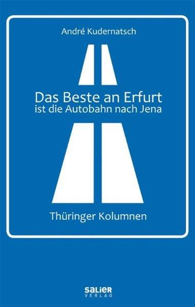 Das Beste an Erfurt ist die Autobahn nach Jena ...
