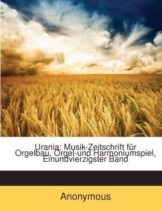 Urania: Musik-Zeitschrift für Orgelbau, Orgel-u...