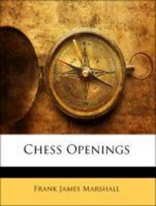 Chess Openings als Buch von Frank James Marshall