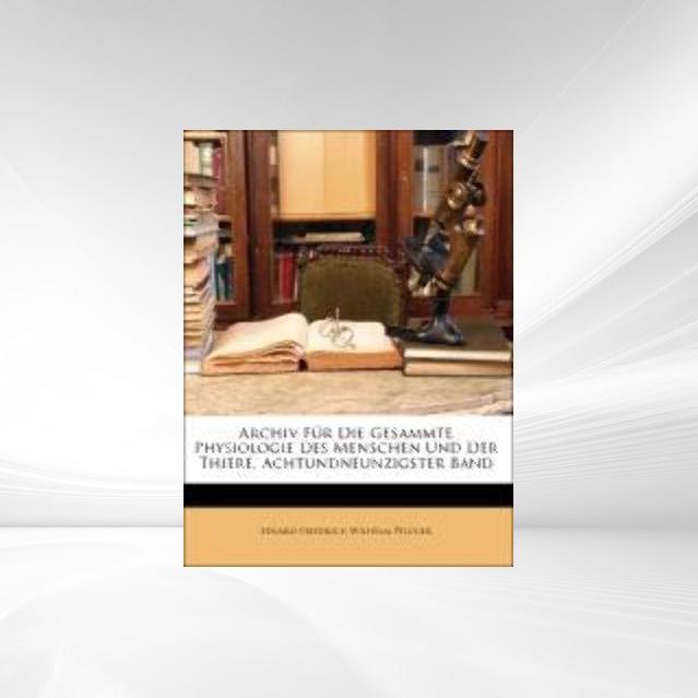 Archiv Für Die Gesammte Physiologie Des Mensche...