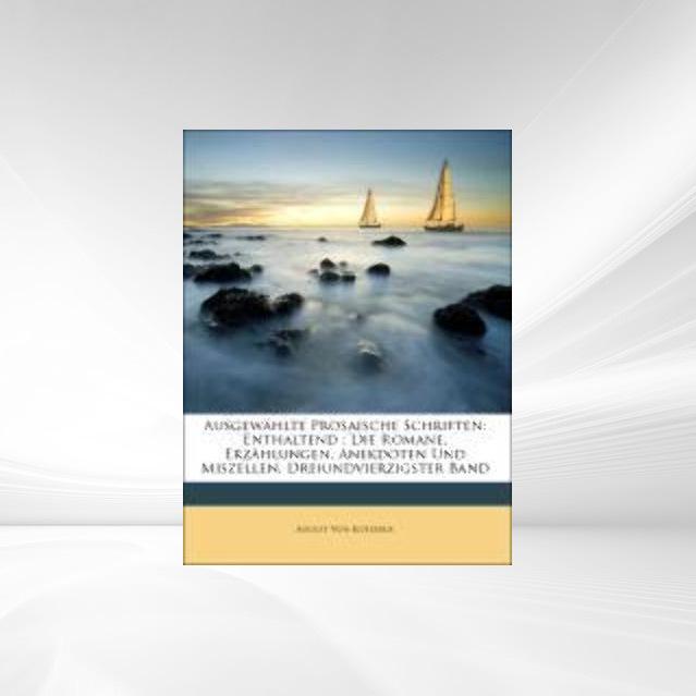 Ausgewählte Prosaische Schriften: Enthaltend : ...