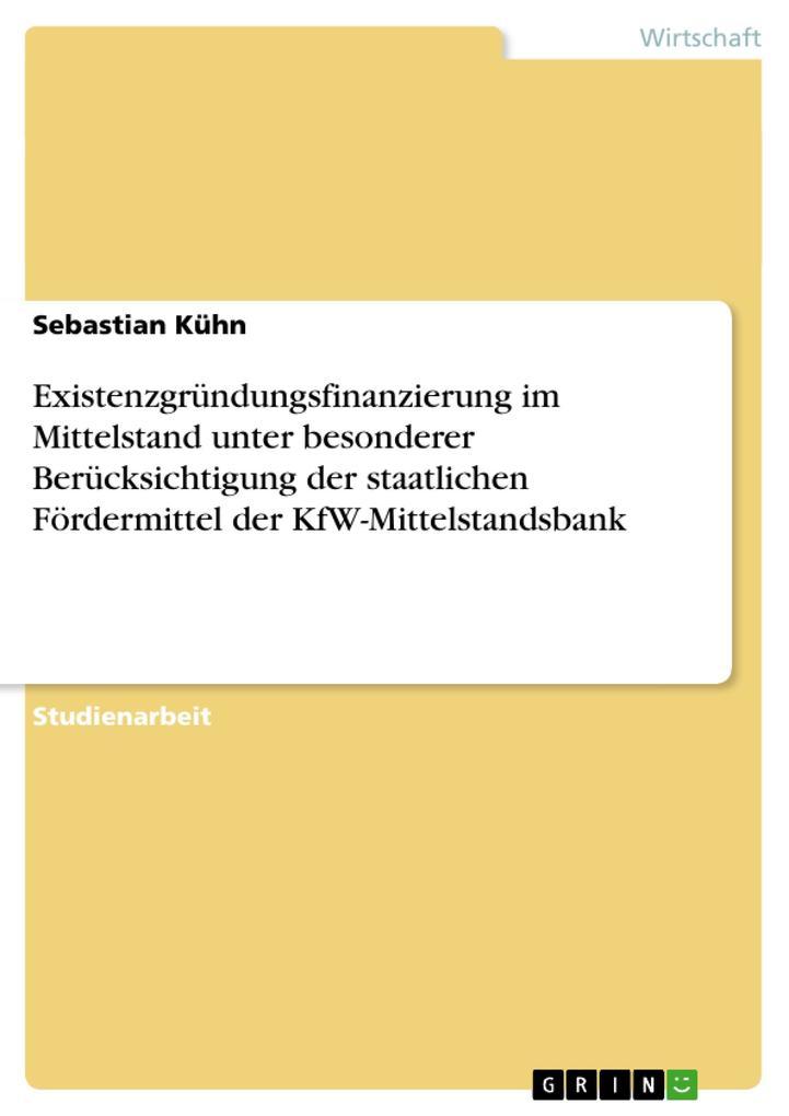 Vorschaubild von Existenzgründungsfinanzierung im Mittelstand unter besonderer Berücksichtigung der staatlichen Fördermittel der KfW-Mittelstandsbank als Buch von ...