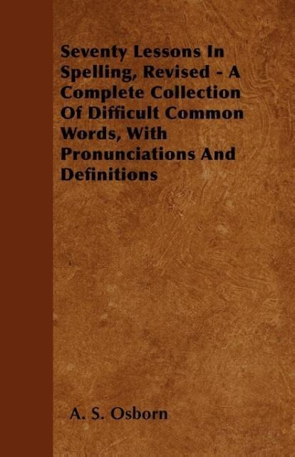 Seventy Lessons In Spelling, Revised - A Comple...