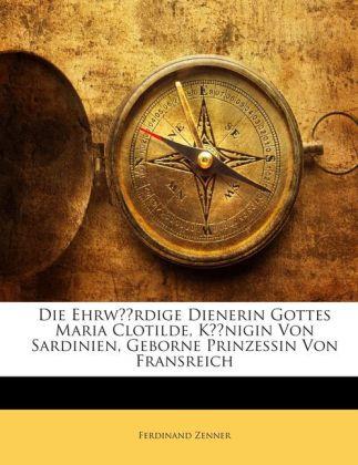 Die Ehrwürdige Dienerin Gottes Maria Clotilde, ...