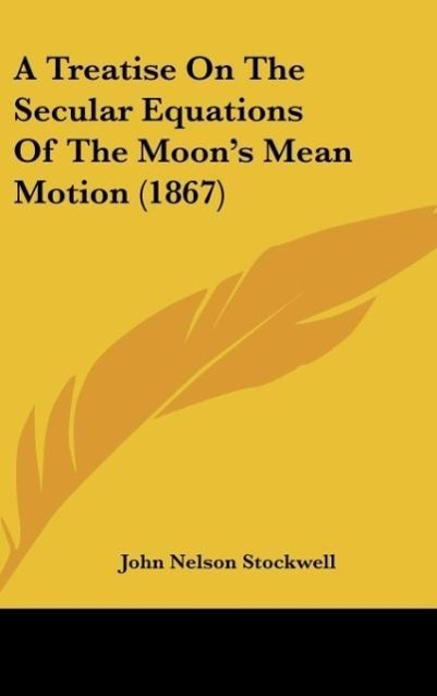 A Treatise On The Secular Equations Of The Moon´s Mean Motion (1867) - John Nelson Stockwell