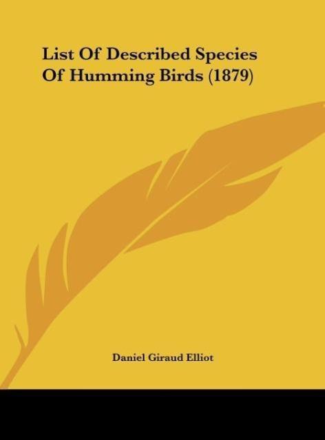 List Of Described Species Of Humming Birds (1879) als Buch von Daniel Giraud Elliot - Daniel Giraud Elliot