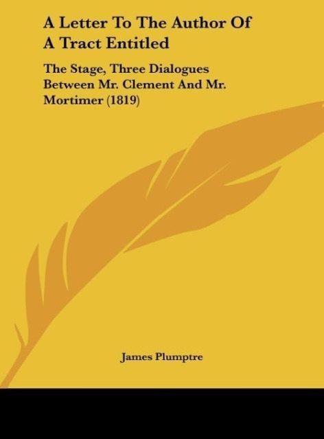 A Letter To The Author Of A Tract Entitled als Buch von James Plumptre - James Plumptre