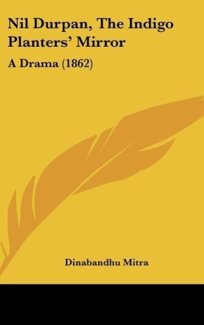 Nil Durpan, The Indigo Planters´ Mirror als Buch von Dinabandhu Mitra - Dinabandhu Mitra
