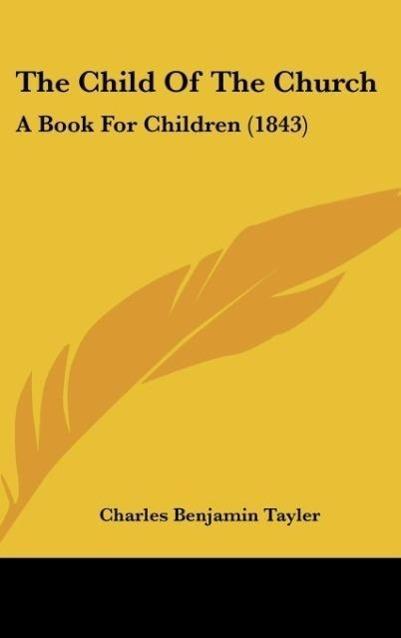 The Child Of The Church als Buch von Charles Benjamin Tayler - Charles Benjamin Tayler