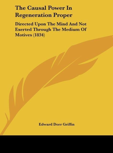 The Causal Power In Regeneration Proper als Buch von Edward Dorr Griffin - Edward Dorr Griffin