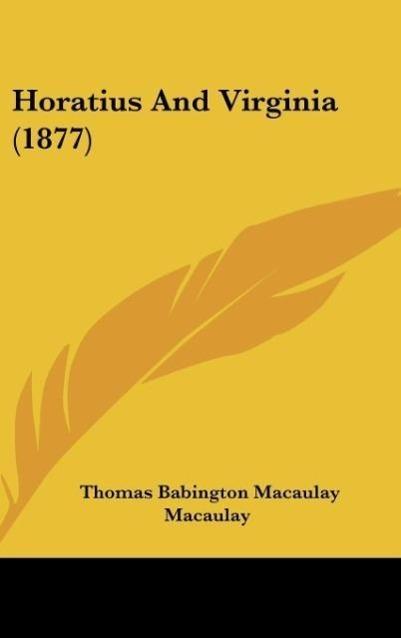 Horatius And Virginia (1877) als Buch von Thomas Babington Macaulay Macaulay - Thomas Babington Macaulay Macaulay