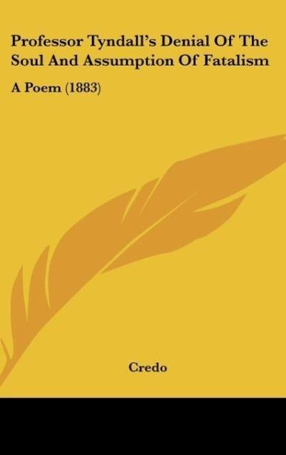 Professor Tyndall´s Denial Of The Soul And Assumption Of Fatalism als Buch von Credo - Credo