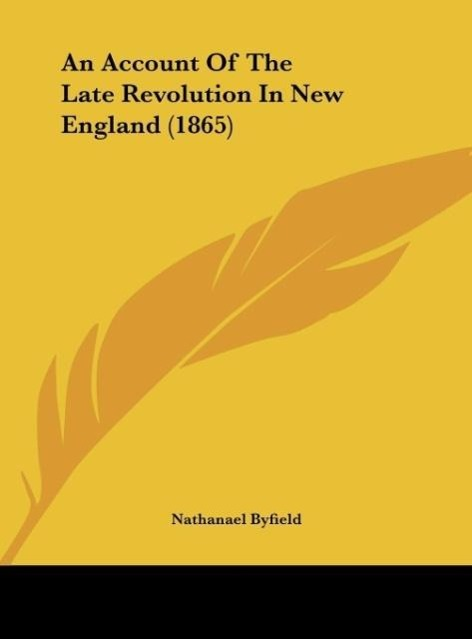 An Account Of The Late Revolution In New England (1865) als Buch von Nathanael Byfield - Nathanael Byfield