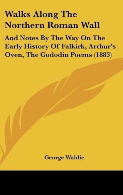 Walks Along The Northern Roman Wall als Buch von George Waldie - George Waldie