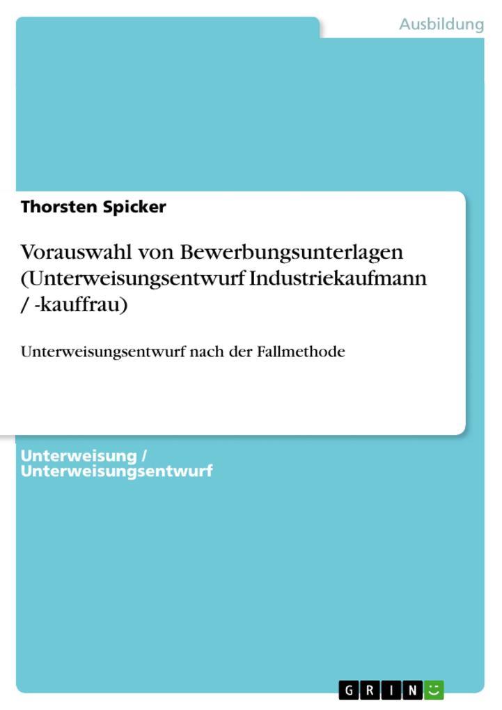 Vorauswahl von Bewerbungsunterlagen (Unterweisungsentwurf Industriekaufmann / -kauffrau) - Thorsten Spicker