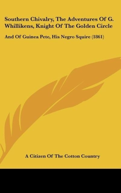 Southern Chivalry, The Adventures Of G. Whillikens, Knight Of The Golden Circle als Buch von A Citizen Of The Cotton Country - A Citizen Of The Cotton Country