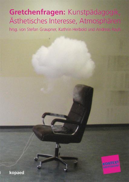 Gretchenfragen: Kunstpädagogik, Ästhetisches In...