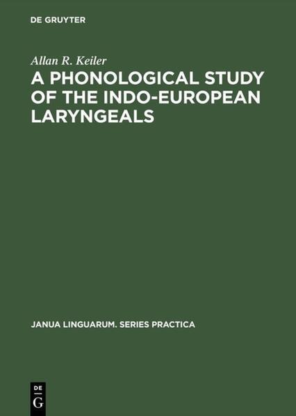 A Phonological Study of the Indo-European Laryngeals als Buch von Allan R. Keiler - Allan R. Keiler