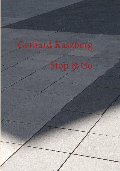Stop & Go als Buch von Gerhard Kaszberg - Gerhard Kaszberg