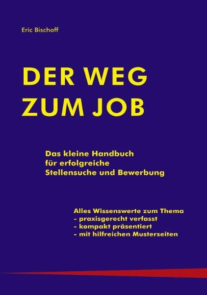 Der Weg zum Job als Buch von Eric Bischoff