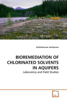 BIOREMEDIATION OF CHLORINATED SOLVENTS IN AQUIFERS als Buch von Sathishkumar Santharam - Sathishkumar Santharam