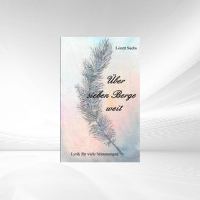 Über sieben Berge weit als Buch von Lorett Sachs - Lorett Sachs