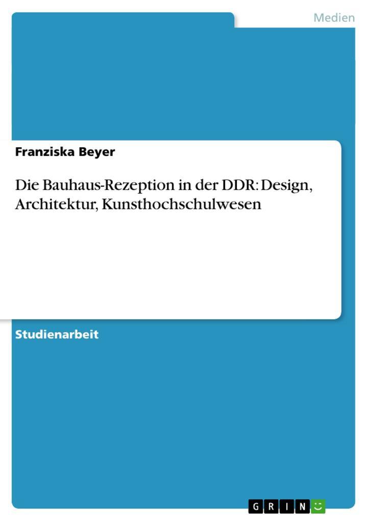 Die Bauhaus-Rezeption in der DDR: Design, Archi...