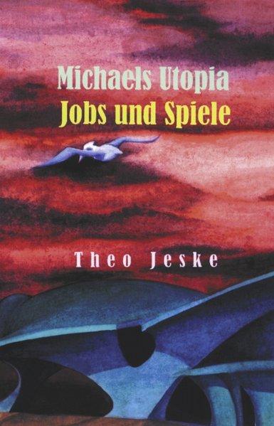 Michaels Utopia - Jobs und Spiele als Buch von ...