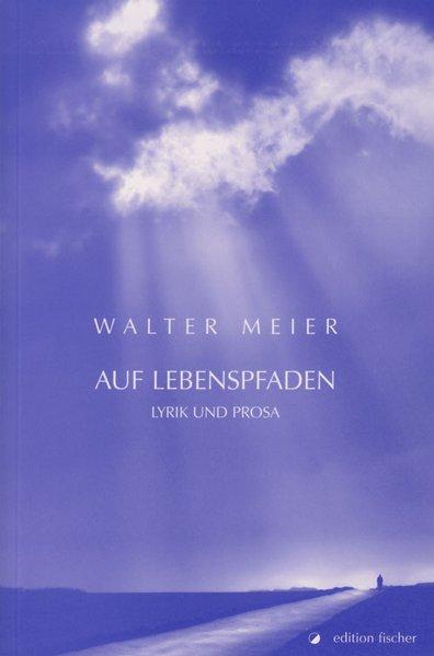 Auf Lebenspfaden als Buch von Walter Meier