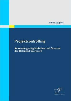Projektcontrolling: Anwendungsmöglichkeiten und...
