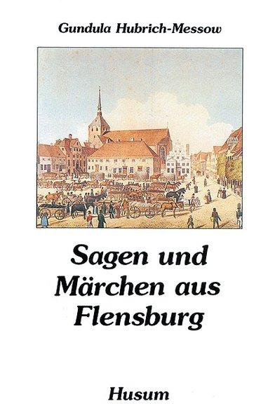 Sagen und Märchen aus Flensburg als Buch von