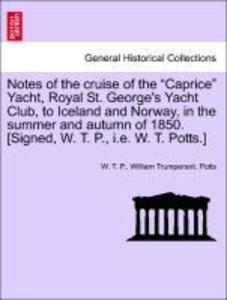 Notes of the cruise of the Caprice Yacht, Royal...