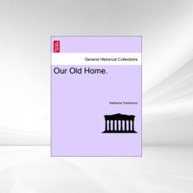 Our Old Home. als Taschenbuch von Nathaniel Hawthorne - 1240920083