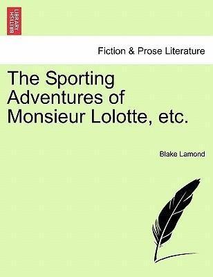 The Sporting Adventures of Monsieur Lolotte, et...