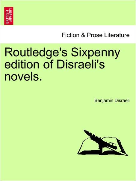 Routledge´s Sixpenny edition of Disraeli´s novels. als Taschenbuch von Benjamin Disraeli - 1241224587