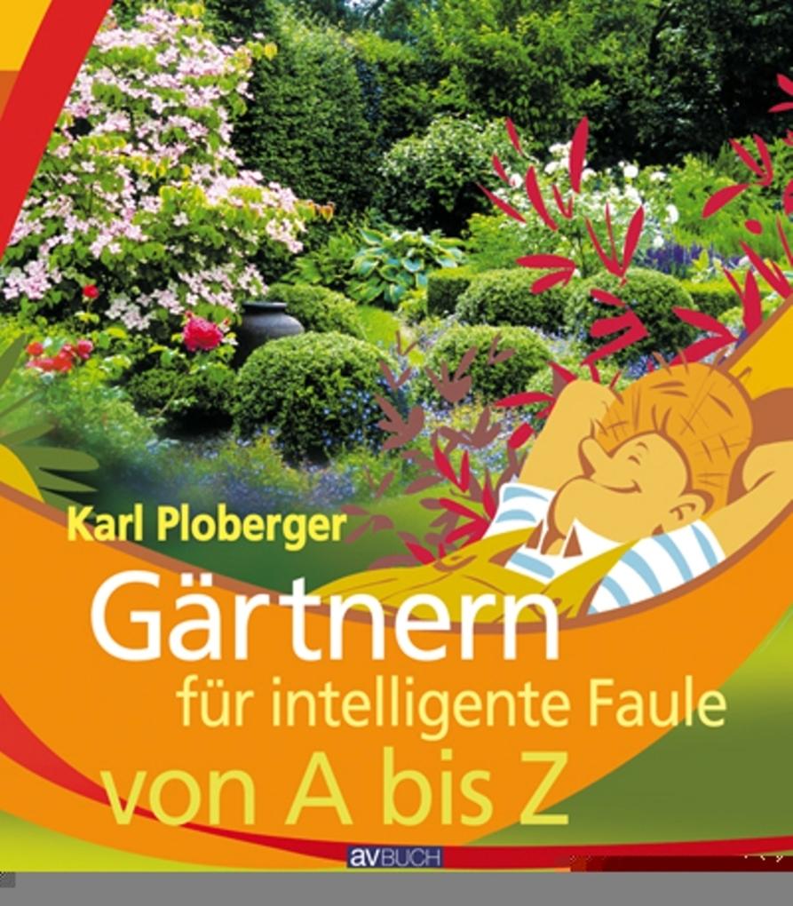 Gärtnern für intelligente Faule von A bis Z als...