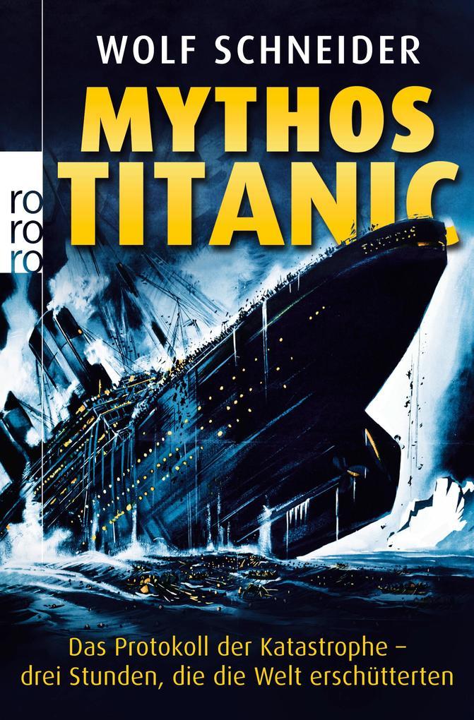 Mythos Titanic als Taschenbuch von Wolf Schneider