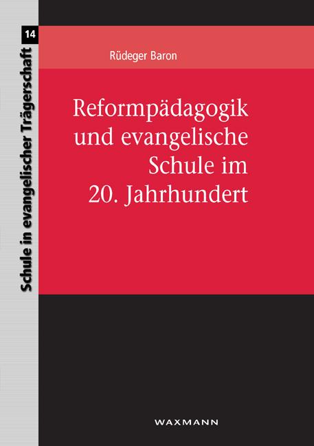 Reformpädagogik und evangelische Schule im 20. ...
