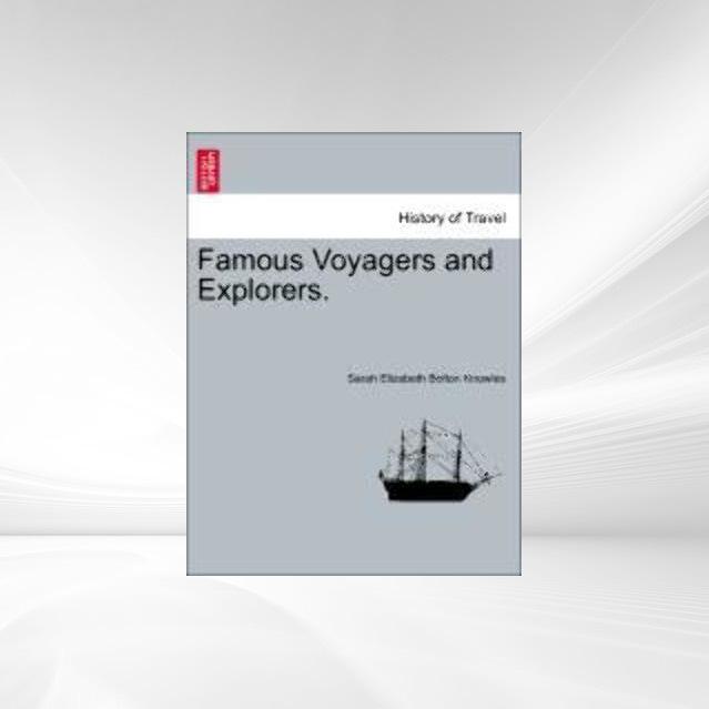 Famous Voyagers and Explorers. als Taschenbuch von Sarah Elizabeth Bolton Knowles - 1241499306