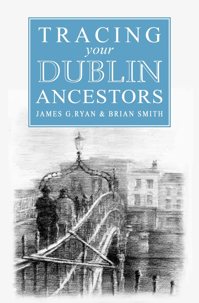 A Guide to Tracing your Dublin Ancestors als eB...