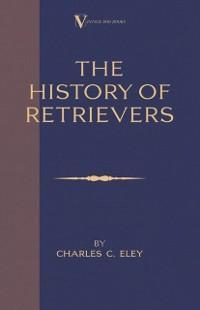History Of Retrievers (A Vintage Dog Books Bree...