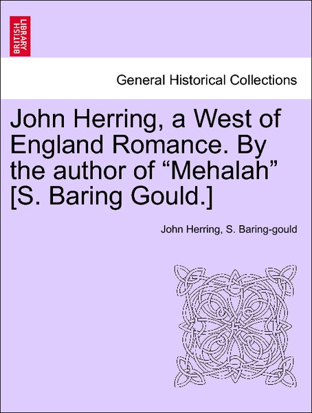 John Herring, a West of England Romance. By the author of Mehalah [S. Baring Gould.] Vol. I. als Taschenbuch von John Herring, S. Baring-gould - 1241477426