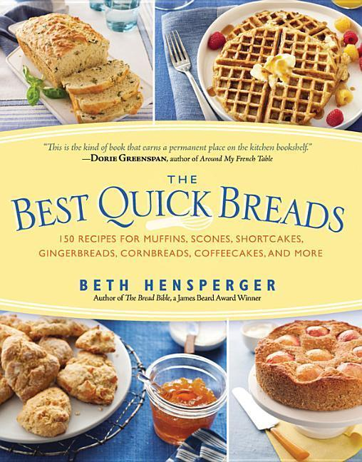The Best Quick Breads: 150 Recipes for Muffins,...