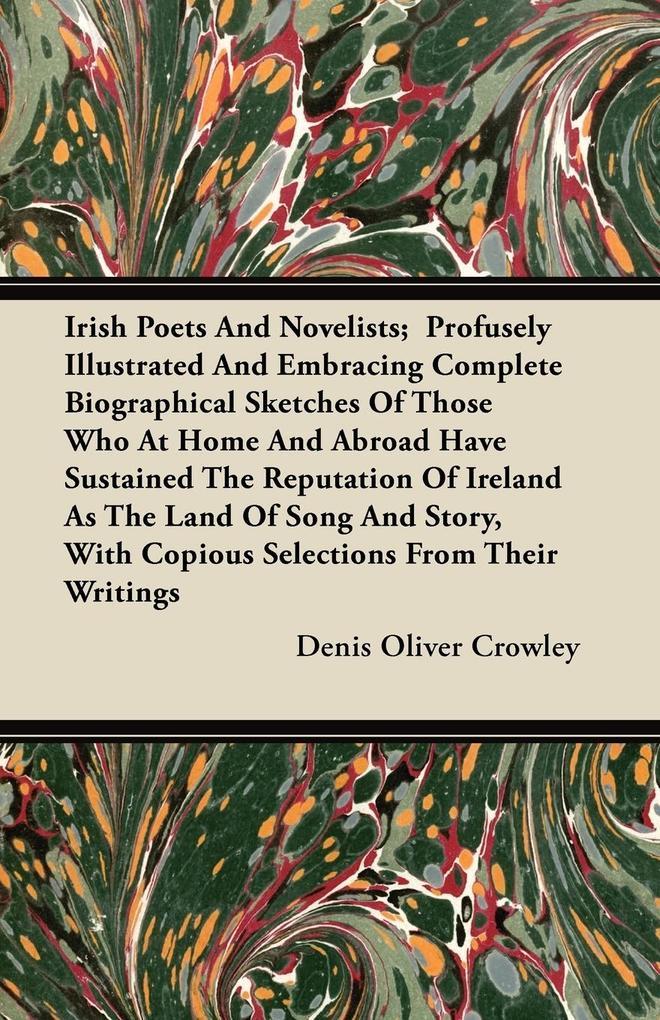 Irish Poets and Novelists; Profusely Illustrate...
