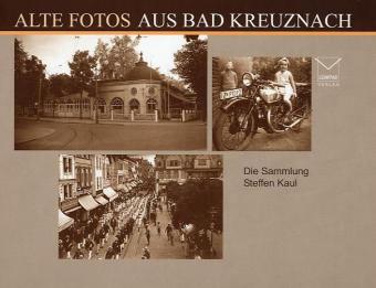 Alte Fotos aus Bad Kreuznach als Buch von Steff...