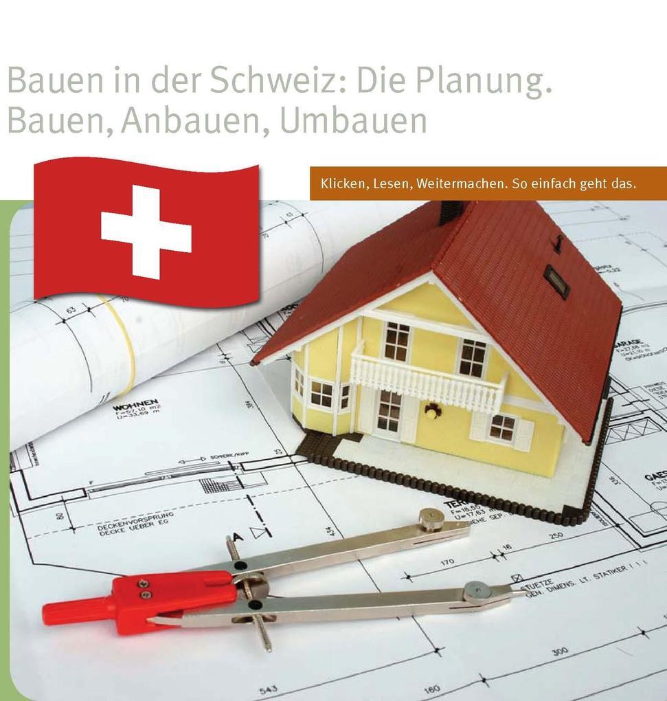 Bauen in der Schweiz: Die Planung. Bauen, Anbau...