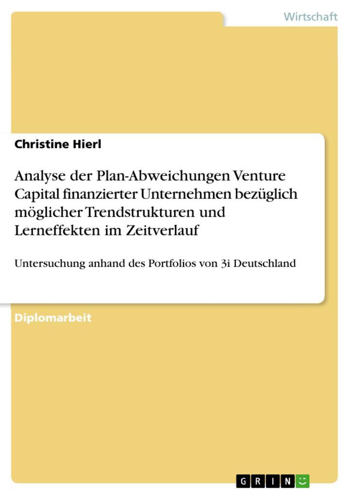 Analyse der Plan-Abweichungen Venture Capital finanzierter Unternehmen bezüglich möglicher Trendstrukturen und Lerneffekten im Zeitverlauf: Untersuc