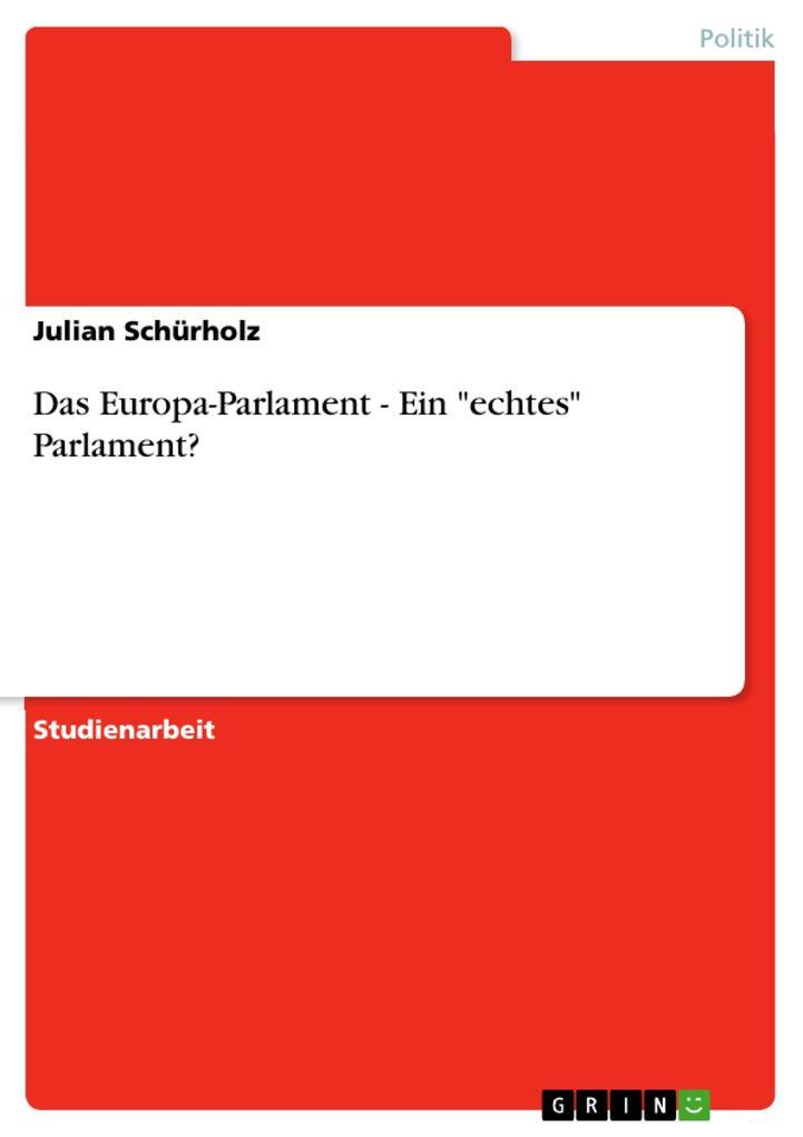 Das Europa-Parlament - Ein 'echtes' Parlament?