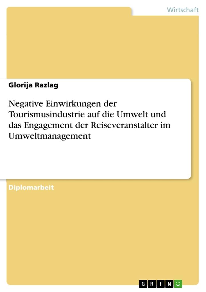 Negative Einwirkungen der Tourismusindustrie auf die Umwelt und das Engagement der Reiseveranstalter im Umweltmanagement als eBook Download von Gl... - Glorija Razlag